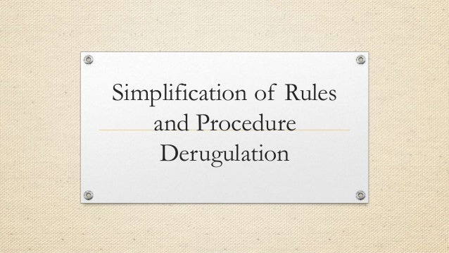 Simplification of Rules and Procedure Derugulation