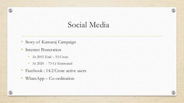 Social Media • Story of Kamaraj Campaign • Internet Penteration • At 2015 End – 35 Crore • At 2020 - 73 Cr Estimated • Fac...