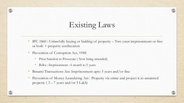 Existing Laws • IPC 1860 : Unlawfully buying or bidding of property – Two years imprisonment or fine or both + property co...