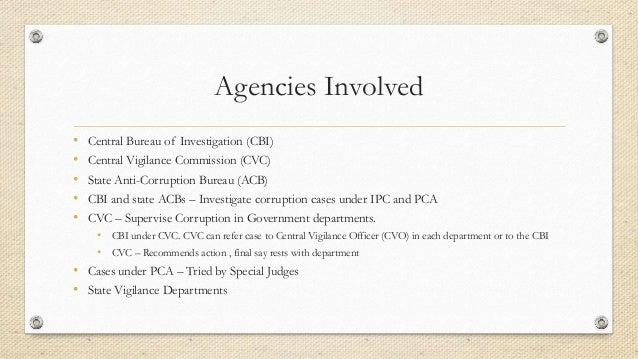 Agencies Involved • Central Bureau of Investigation (CBI) • Central Vigilance Commission (CVC) • State Anti-Corruption Bur...