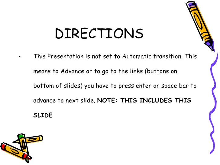 DIRECTIONS <ul><li>This Presentation is not set to Automatic transition. This means to Advance or to go to the links (butt...