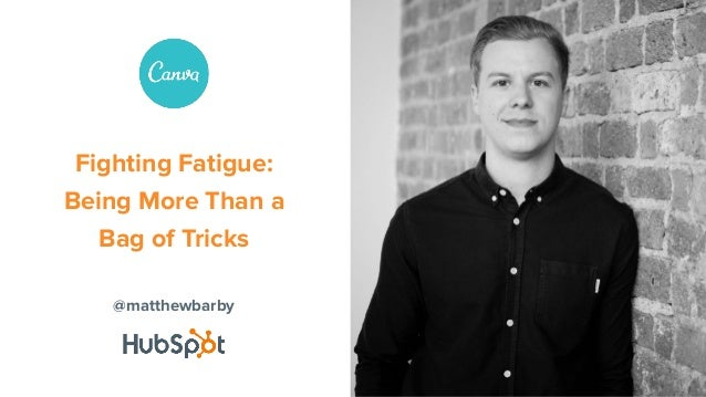 @matthewbarby Fighting Fatigue: Being More Than a Bag of Tricks