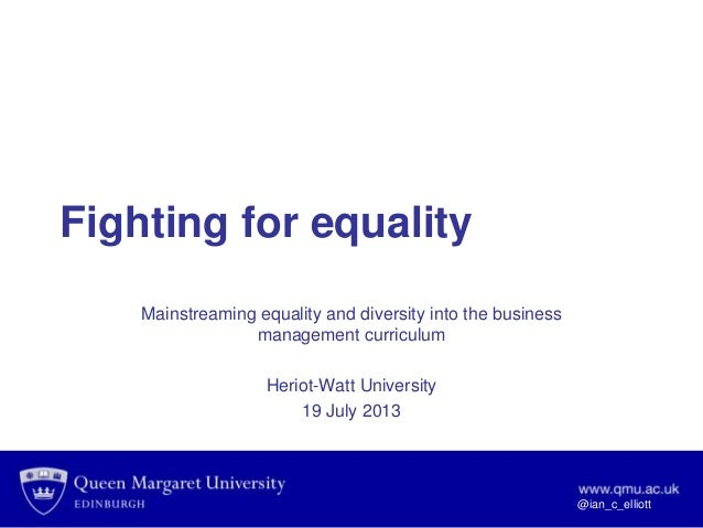 @ian_c_elliottFighting for equalityMainstreaming equality and diversity into the businessmanagement curriculumHeriot-Watt ...