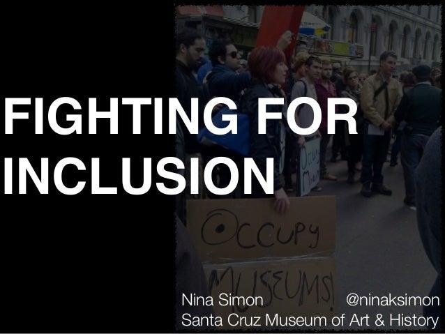 Nina Simon @ninaksimon Santa Cruz Museum of Art & History FIGHTING FOR INCLUSION