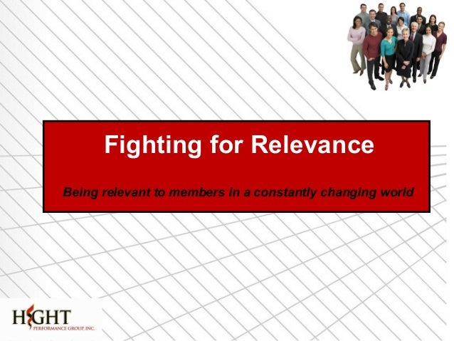 Fighting for Relevance  Being relevant to members in a constantly changing world