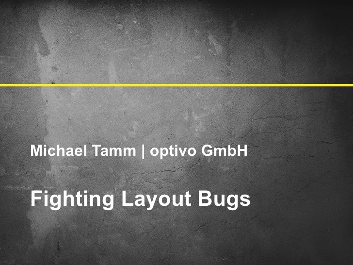 Michael Tamm | optivo GmbHFighting Layout Bugs