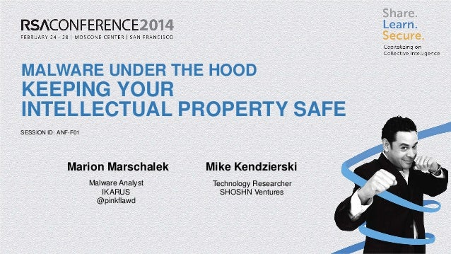 SESSION ID: MALWARE UNDER THE HOOD KEEPING YOUR INTELLECTUAL PROPERTY SAFE ANF-F01 Marion Marschalek Mike Kendzierski Malw...