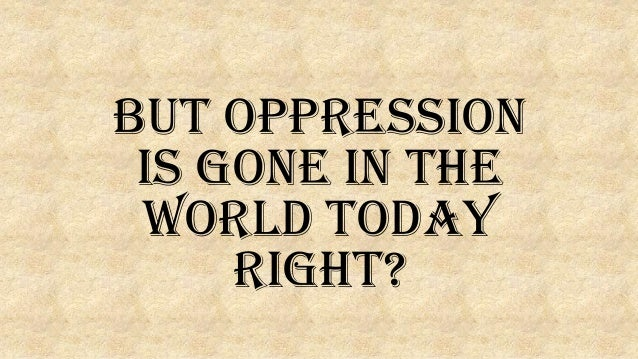 """the existence of oppression today The existence of women's oppression pre-dates not only globalization, but also capitalism itself moreover, due to today, women are at the heart of this process this gave rise to what is known today as """"housework"""" in its current form: tasks falling primarily and at times exclusively on women's shoulders."""