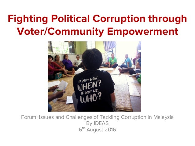 Fighting Political Corruption through Voter/Community Empowerment Forum: Issues and Challenges of Tackling Corruption in M...