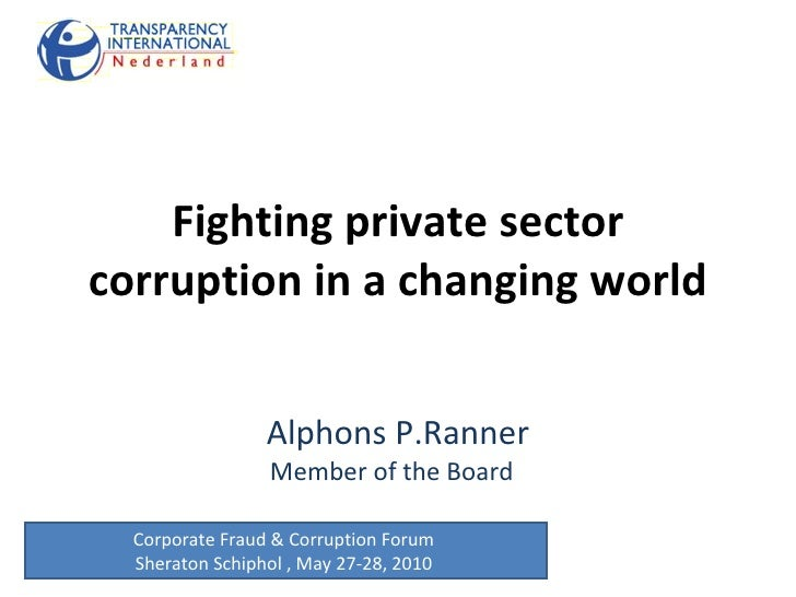 Fighting private sector corruption in a changing world Alphons P.Ranner Member of the Board  Corporate Fraud & Corruption ...