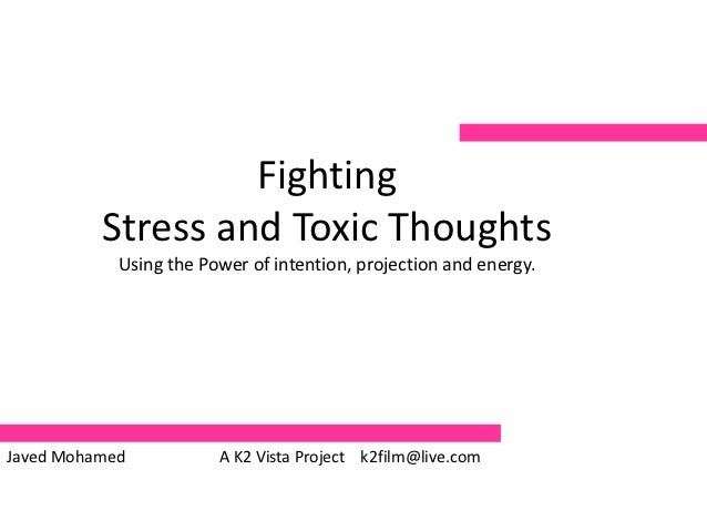 Fighting          Stress and Toxic Thoughts            Using the Power of intention, projection and energy.Javed Mohamed  ...