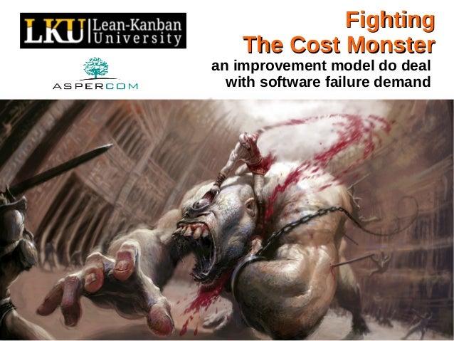 FightingFightingThe Cost MonsterThe Cost Monsteran improvement model do dealwith software failure demandRodrigo Yoshima