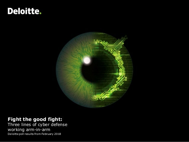 Fight the good fight: Three lines of cyber defense working arm-in-arm Deloitte poll results from February 2018