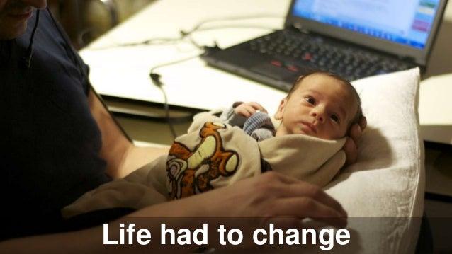 Life had to change