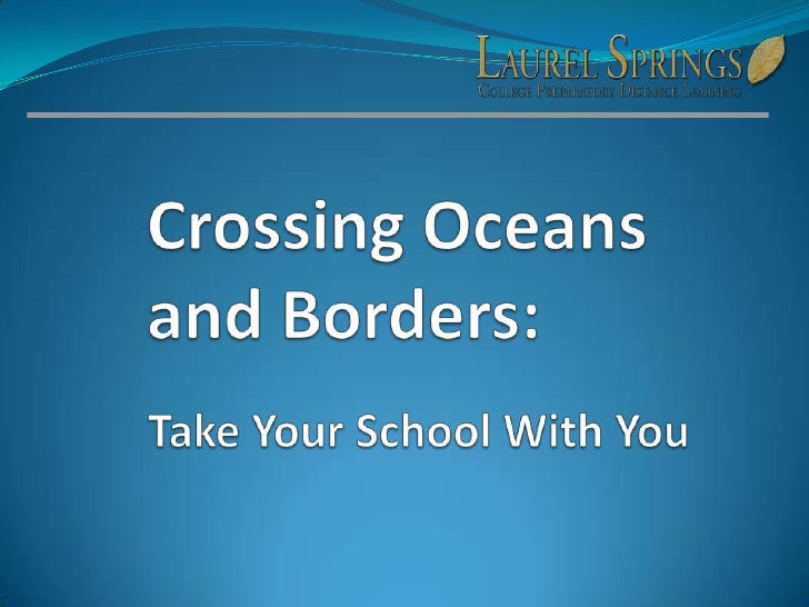 Crossing Oceansand Borders:<br />Take Your School With You<br />