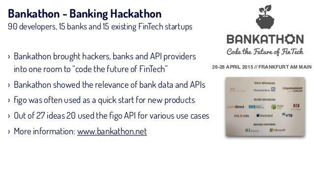 Bankathon - Banking Hackathon 90 developers, 15 banks and 15 existing FinTech startups 26-28 APRIL 2015 // FRANKFURT AM MA...