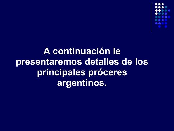 A continuación le presentaremos detalles de los principales próceres argentinos.