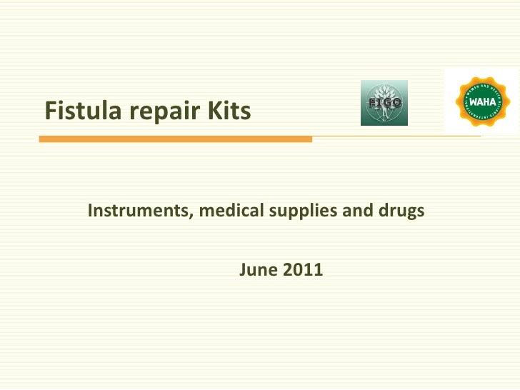 Fistula repair Kits Instruments, medical supplies and drugs June 2011