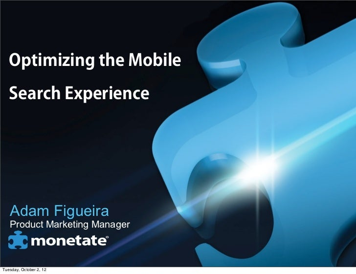 Optimizing the Mobile   Search Experience   Adam Figueira   Product Marketing ManagerTuesday, October 2, 12