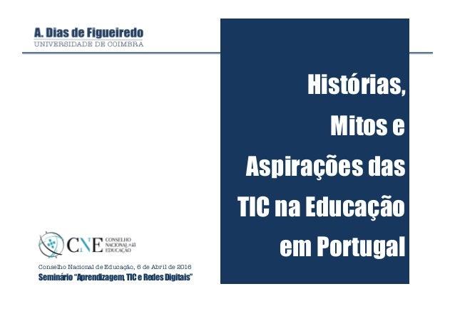 """Histórias, Mitos e Aspirações das TIC na Educação em Portugal Conselho Nacional de Educação, 6 de Abril de 2016 Seminário""""..."""