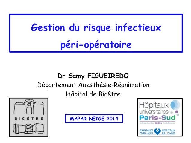 Gestion du risque infectieux péri-opératoire Dr Samy FIGUEIREDO Département Anesthésie-Réanimation Hôpital de Bicêtre MAPA...