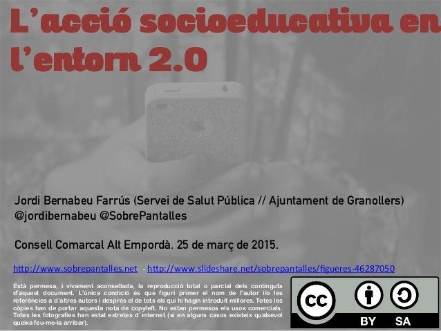L'acció socioeducativa en l'entorn 2.0 Està permesa, i vivament aconsellada, la reproducció total o parcial dels contingut...