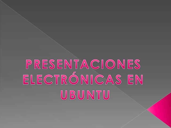    PRESENTACIONES ELECTRÓNICASOBJETIVO DE LAS PRESENTACIONES   ¿CÓMO ENTRAR A LAS PRESENTACIONES ELECTRÓNICAS?   VENTAN...