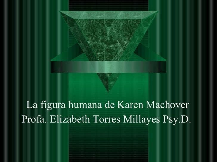 La figura humana de Karen Machover Profa. Elizabeth Torres Millayes Psy.D.