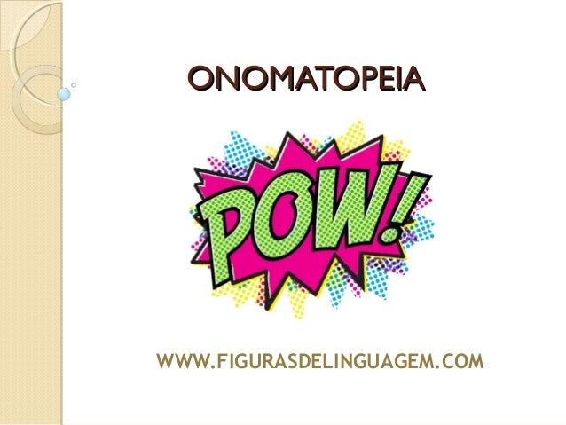 OONNOOMMAATTOOPPEEIIAA  WWW.FIGURASDELINGUAGEM.COM