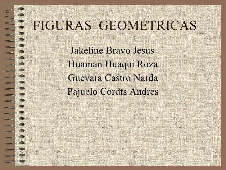 FIGURAS  GEOMETRICAS Jakeline Bravo Jesus Huaman Huaqui Roza Guevara Castro Narda Pajuelo Cordts Andres