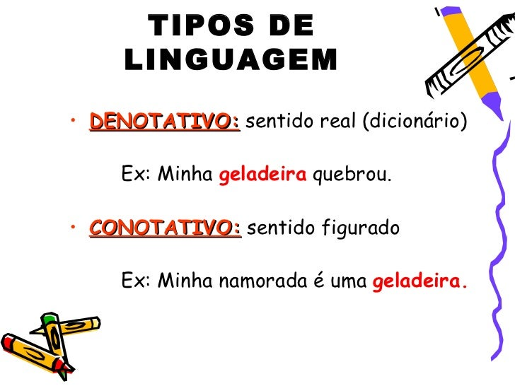 TIPOS DE     LINGUAGEM• DENOTATIVO: sentido real (dicionário)     Ex: Minha geladeira quebrou.• CONOTATIVO: sentido figura...