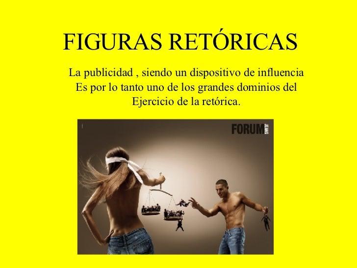 FIGURAS RET Ó RICAS La publicidad , siendo un dispositivo de influencia Es por lo tanto uno de los grandes dominios del Ej...