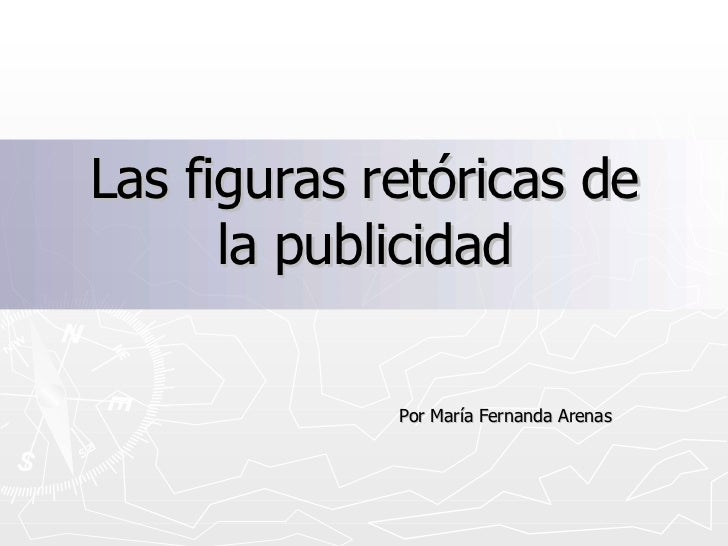 Las figuras retóricas de la publicidad Por María Fernanda Arenas