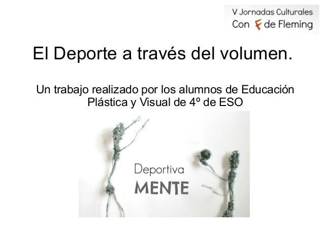 El Deporte a través del volumen. Un trabajo realizado por los alumnos de Educación Plástica y Visual de 4º de ESO