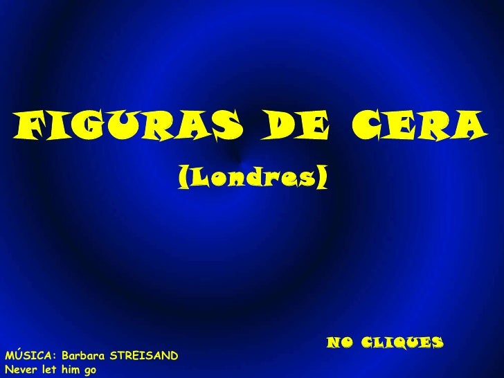FIGURAS DE CERA (Londres) NO CLIQUES MÚSICA: Barbara STREISAND Never let him go