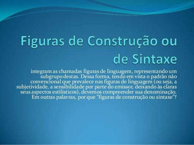 integram as chamadas figuras de linguagem, representando um          subgrupo destas. Dessa forma, tendo em vista o padrão...