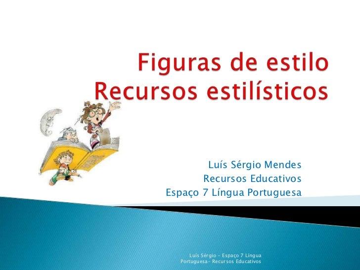 Luís Sérgio Mendes       Recursos EducativosEspaço 7 Língua Portuguesa      Luís Sérgio - Espaço 7 Língua  Portuguesa- Rec...
