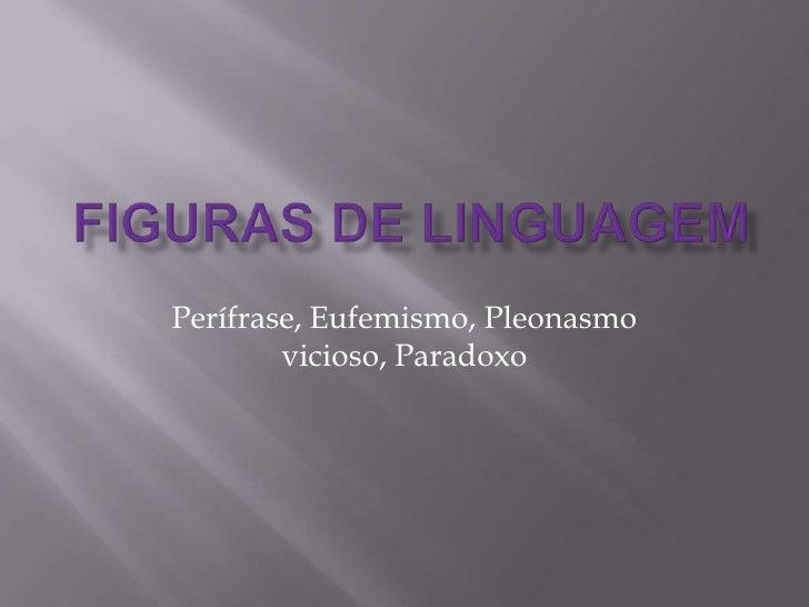Figuras de linguagem<br />Perífrase, Eufemismo, Pleonasmo vicioso, Paradoxo<br />