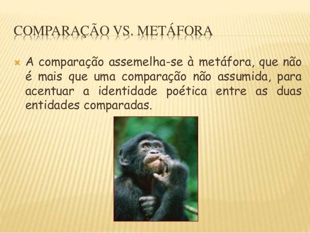 COMPARAÇÃO VS. METÁFORA  A comparação assemelha-se à metáfora, que não é mais que uma comparação não assumida, para acent...