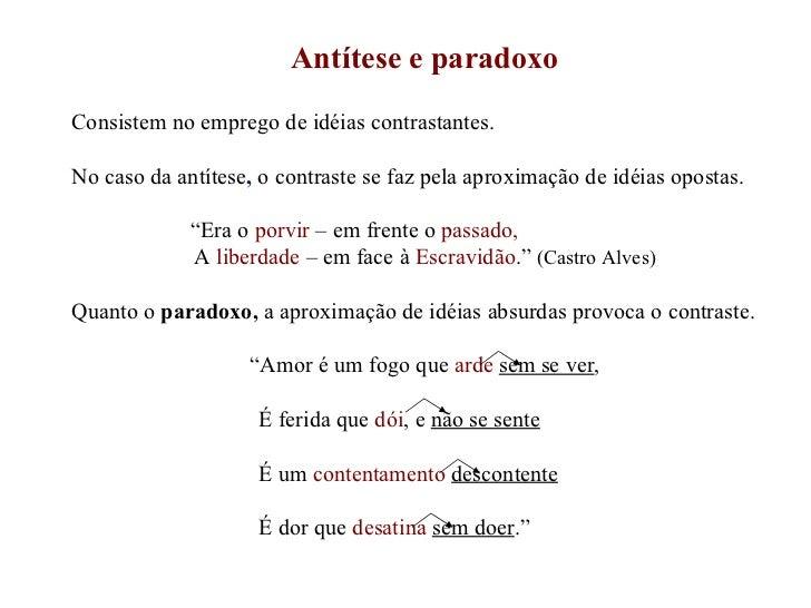 Antítese e paradoxo Consistem no emprego de idéias contrastantes. No caso da antítese ,   o contraste se faz pela aproxima...