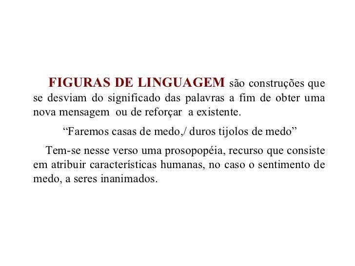 FIGURAS DE LINGUAGEM   são construções que se desviam do significado das palavras a fim de obter uma nova mensagem  ou de ...