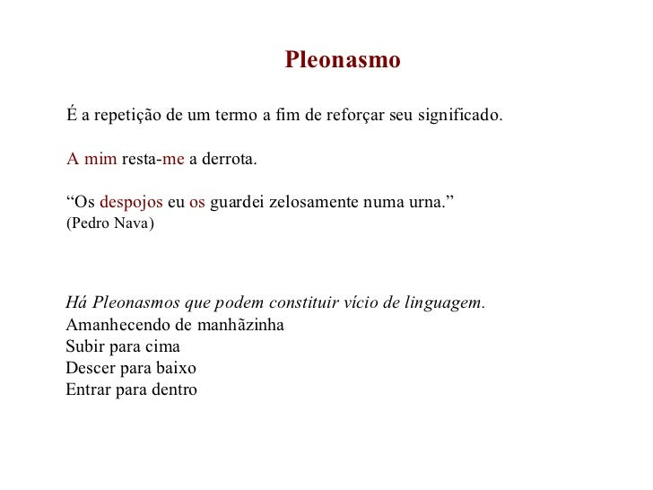 """Pleonasmo É a repetição de um termo a fim de reforçar seu significado. A mim  resta- me  a derrota. """" Os  despojos  eu  os..."""