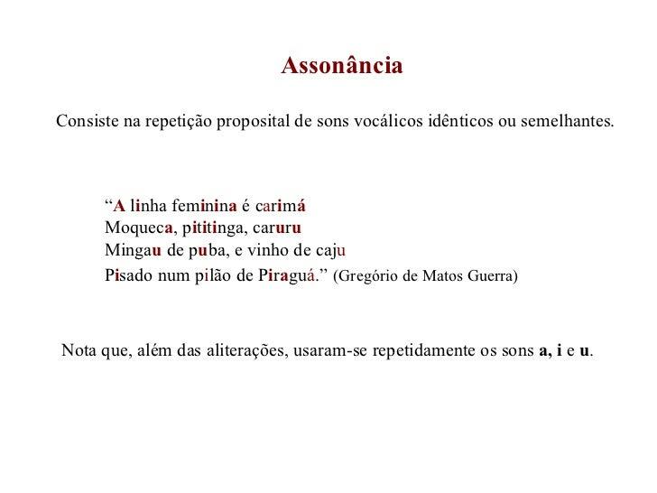 """Assonância Consiste na repetição proposital de sons vocálicos idênticos ou semelhantes. """" A  l i nha fem i n i n a  é c a ..."""