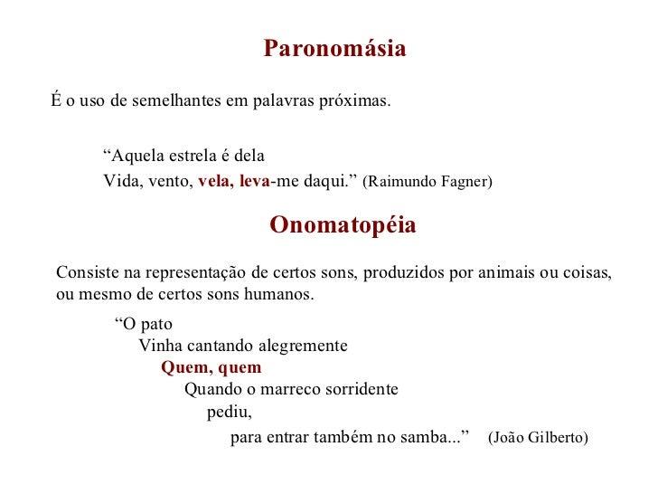 """Paronomásia É o uso de semelhantes em palavras próximas. """" Aquela estrela é dela Vida, vento,  vela, leva -me daqui.""""   (R..."""