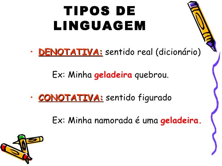 TIPOS DE     LINGUAGEM• DENOTATIVA: sentido real (dicionário)     Ex: Minha geladeira quebrou.• CONOTATIVA: sentido figura...