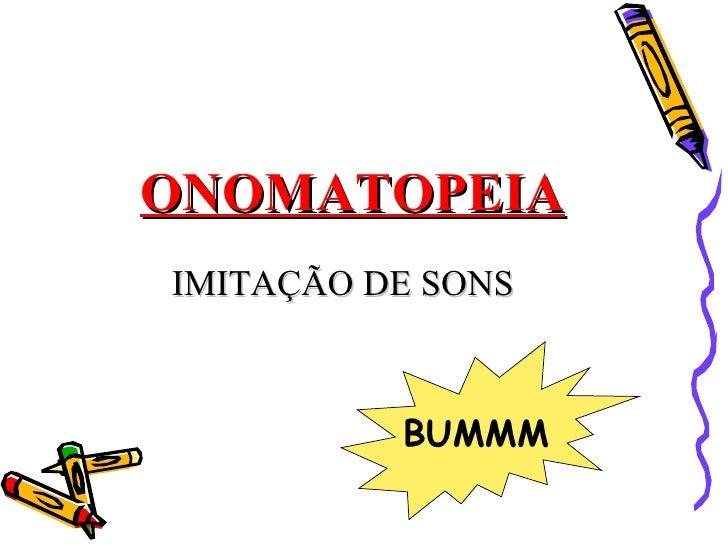 ONOMATOPEIAIMITAÇÃO DE SONS          BUMMM