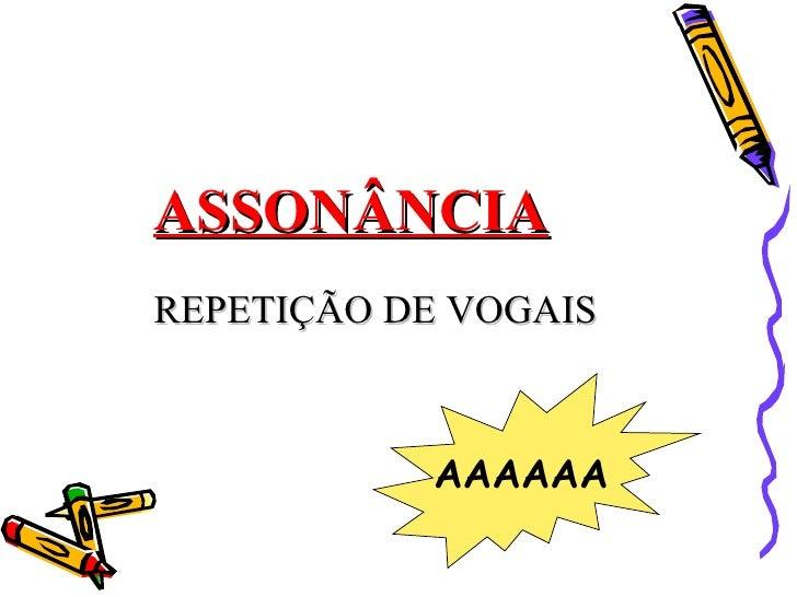 ASSONÂNCIAREPETIÇÃO DE VOGAIS           AAAAAA