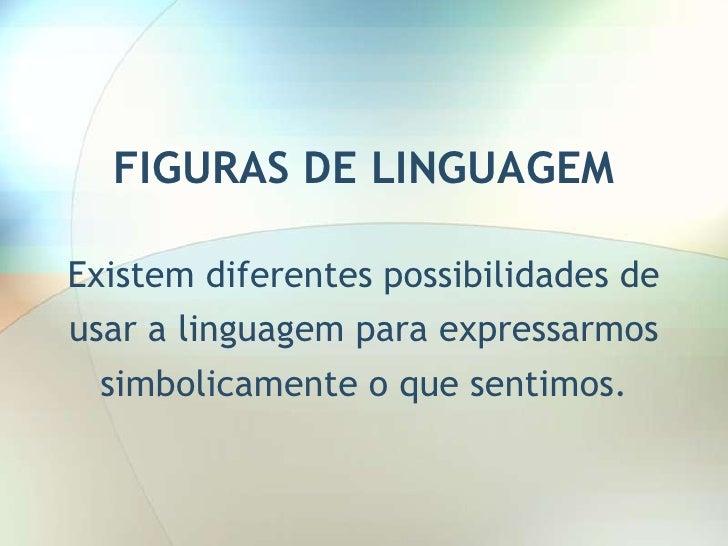FIGURAS DE LINGUAGEMExistem diferentes possibilidades deusar a linguagem para expressarmos  simbolicamente o que sentimos.