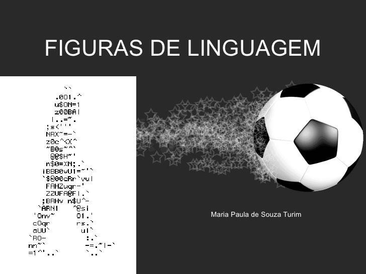 FIGURAS DE LINGUAGEM            Maria Paula de Souza Turim