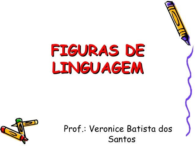 FIGURAS DEFIGURAS DE LINGUAGEMLINGUAGEM Prof.: Veronice Batista dos Santos